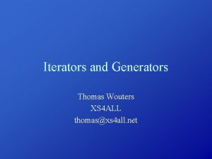 Iterators and Generators Thomas Wouters XS 4 ALL