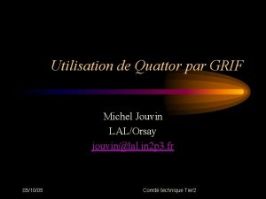 Utilisation de Quattor par GRIF Michel Jouvin LALOrsay