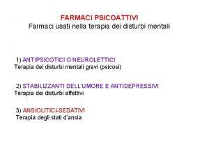 FARMACI PSICOATTIVI Farmaci usati nella terapia dei disturbi