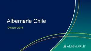 Albemarle Chile Octubre 2018 Proprietary Information of Albemarle