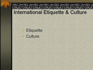 International Etiquette Culture Etiquette Culture n The western