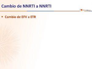 Cambio de NNRTI a NNRTI Cambio de EFV
