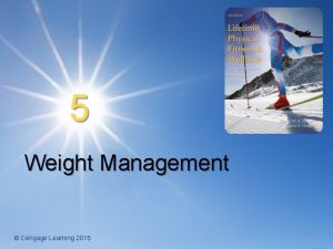 5 Weight Management Cengage Learning 2015 Weight Management