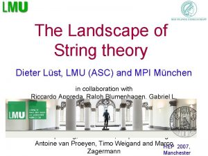 The Landscape of String theory Dieter Lst LMU