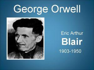 George Orwell Eric Arthur Blair 1903 1950 Biographical