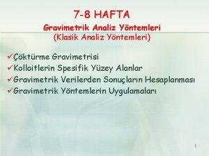7 8 HAFTA Gravimetrik Analiz Yntemleri Klasik Analiz