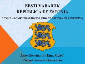 EESTI VABARIIK REPBLICA DE ESTONIA CONSULADO GENERAL HONORARIO
