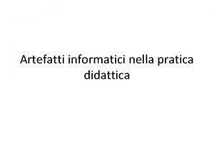 Artefatti informatici nella pratica didattica le tecnologie intersecano