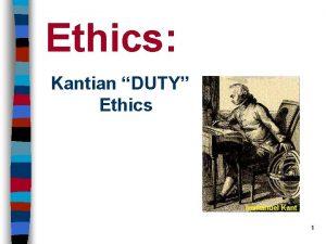 Ethics Kantian DUTY Ethics 1 Part I The