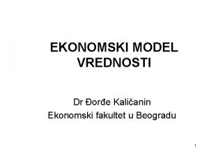 EKONOMSKI MODEL VREDNOSTI Dr ore Kalianin Ekonomski fakultet