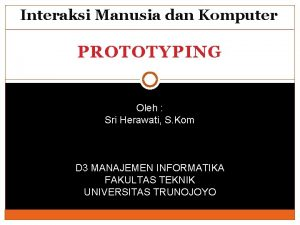 Interaksi Manusia dan Komputer PROTOTYPING Oleh Sri Herawati