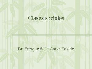 Clases sociales Dr Enrique de la Garza Toledo