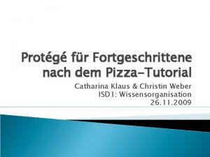 Protg fr Fortgeschrittene nach dem PizzaTutorial Catharina Klaus