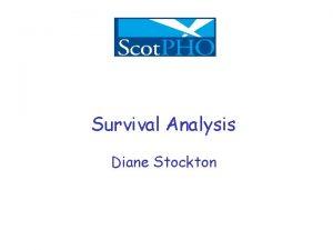 Survival Analysis Diane Stockton Survival Curves A survival