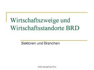 Wirtschaftszweige und Wirtschaftsstandorte BRD Sektoren und Branchen www