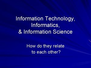 Information Technology Informatics Information Science How do they