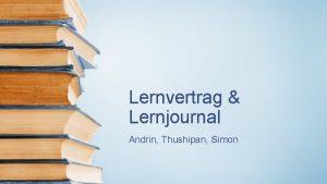 Lernvertrag Lernjournal Andrin Thushipan Simon Inhalt Lernjournal Hufigkeit