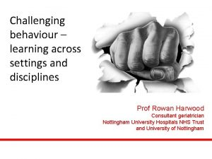Challenging behaviour learning across settings and disciplines Prof