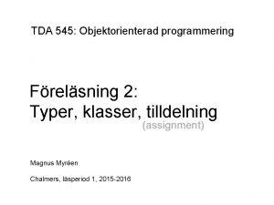 TDA 545 Objektorienterad programmering Frelsning 2 Typer klasser