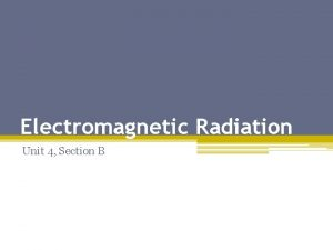 Electromagnetic Radiation Unit 4 Section B The Electromagnetic