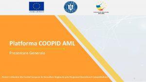Platforma COOPID AML Prezentare Generala Proiect cofinantat din