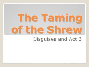 The Taming of the Shrew Disguises and Act