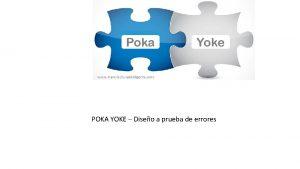 POKA YOKE Diseo a prueba de errores Que