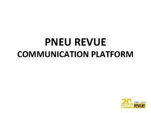 PNEU REVUE COMMUNICATION PLATFORM PNEU REVUE COMMUNICATION PLATFORM