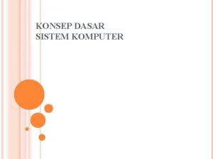KONSEP DASAR SISTEM KOMPUTER DEFINISI Komputer suatu peralatan