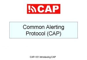 Common Alerting Protocol CAP CAP101 Introducing CAP Presentation