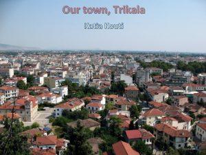 Our town Trikala Katia Kouti Our town Trikala