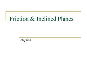 Friction Inclined Planes Physics TWO types of Friction