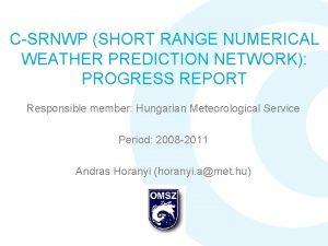 CSRNWP SHORT RANGE NUMERICAL WEATHER PREDICTION NETWORK PROGRESS