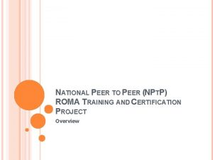 NATIONAL PEER TO PEER NPTP ROMA TRAINING AND