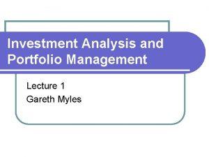 Investment Analysis and Portfolio Management Lecture 1 Gareth