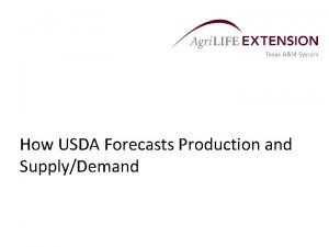 How USDA Forecasts Production and SupplyDemand Overview USDA