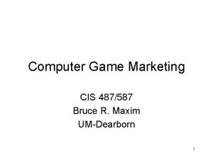 Computer Game Marketing CIS 487587 Bruce R Maxim