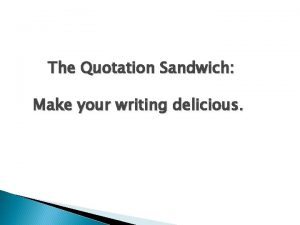 The Quotation Sandwich Make your writing delicious Include