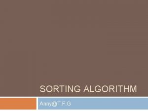 SORTING ALGORITHM AnnyT F G Bubble sort Pseudocode