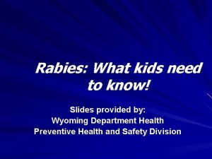 Rabies What kids need to know Slides provided