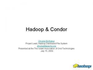 Hadoop Condor Dhruba Borthakur Project Lead Hadoop Distributed