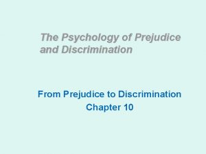 The Psychology of Prejudice and Discrimination From Prejudice