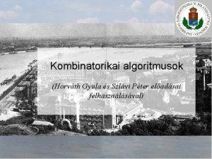 Kombinatorikai algoritmusok Horvth Gyula s Szlvi Pter eladsai