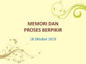MEMORI DAN PROSES BERPIKIR 18 Oktober 2019 MEMORI