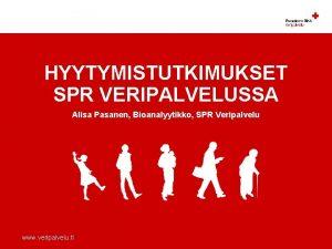 HYYTYMISTUTKIMUKSET SPR VERIPALVELUSSA Alisa Pasanen Bioanalyytikko SPR Veripalvelu