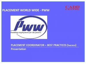 PLACEMENT WORLD WIDE PWW PLACEMENT COORDINATOR BEST PRACTICES