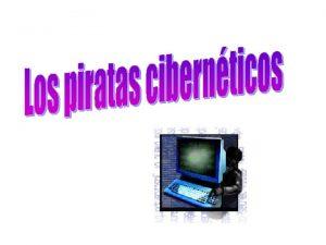 Los piratas cibernticos Quines son Con el comienzo