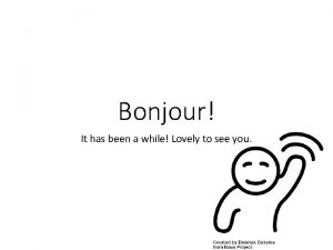 Bonjour It has been a while Lovely to