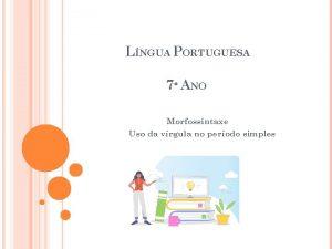 LNGUA PORTUGUESA 7 ANO Morfossintaxe Uso da vrgula