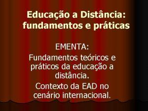 Educao a Distncia fundamentos e prticas EMENTA Fundamentos